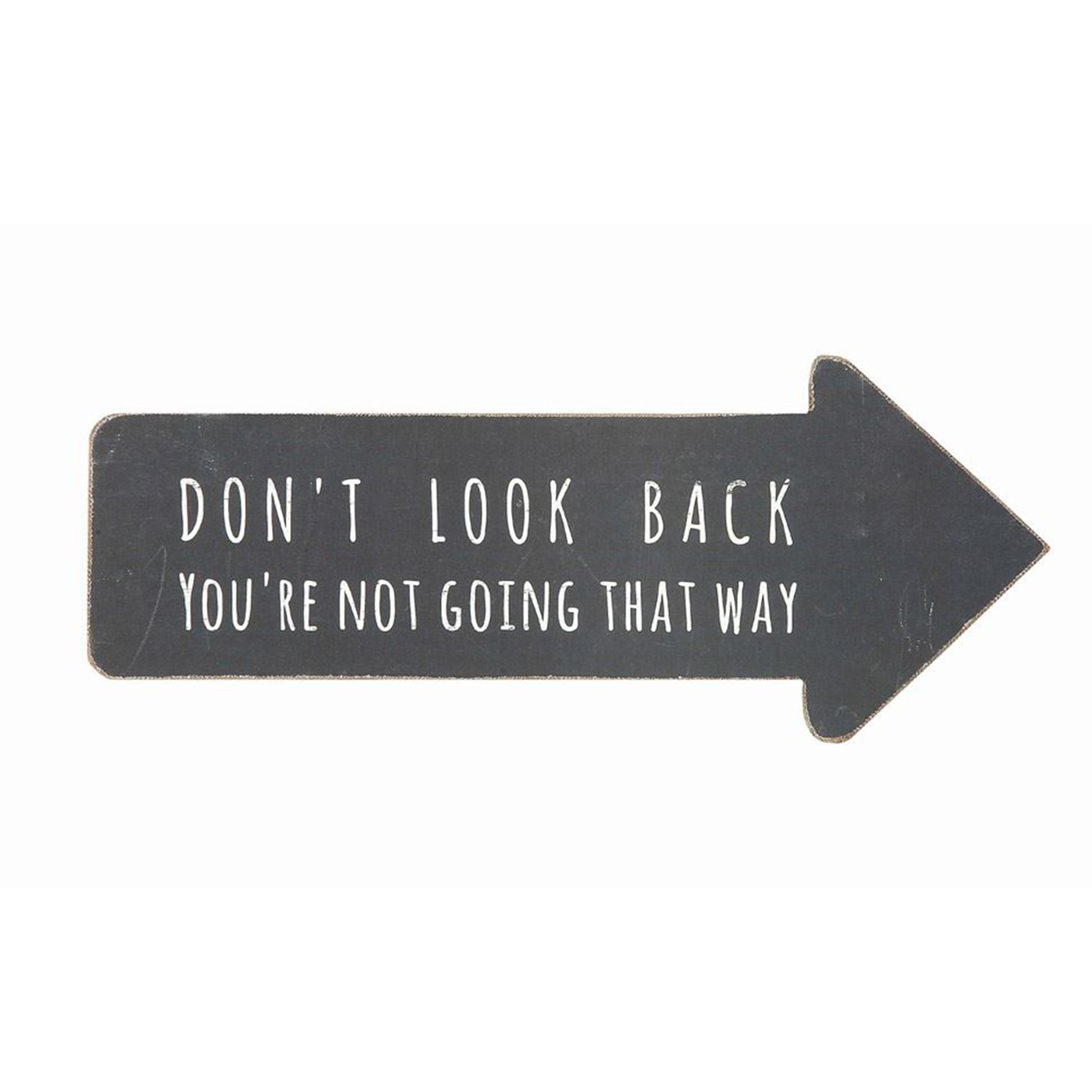 Don't Look Back. You're Not Going That Way. Arrow Sign