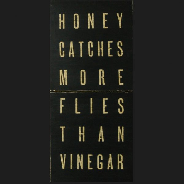 Honey Catches More Flies Than Vinegar Art Print